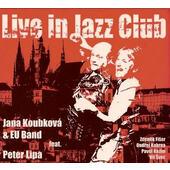 Jana Koubková & EU Band Feat. Peter Lipa - Live In Jazz Club (2005)