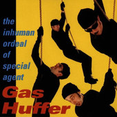 Gas Huffer - Inhuman Ordeal Of Special Agent Gas Huffer (1996)