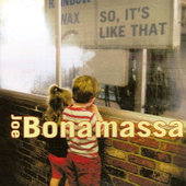 Joe Bonamassa - So, It's Like That (Reedice 2005)