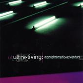 Ultra Living - Monochromatic Adventure (Reedice 2003)
