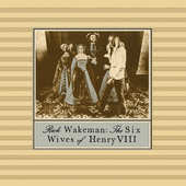 Rick Wakeman - Six Wives Of Henry VIII (Edice 2015)