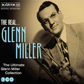 Glenn Miller - Real... Glenn Miller (The Ultimate Glenn Miller Collection)
