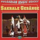 Bulgarian Magic Voices - Sakrale Gesange