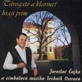 Jaroslav Čajka - Tárogató A Klarinet Hrají Prim (2002)