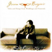 Goran Bregovic - Tales And Songs From Weddings And Funerals (Edice 2010)