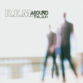 R.E.M. - Around The Sun (2004)