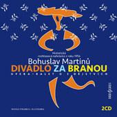 Bohuslav Martinů - Divadlo za branou (Verze z roku 1956, Reedice 2019)