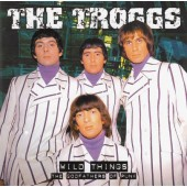 Troggs - Wild Things - The Godfathers Of Punk (Edice 2005)