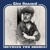 Glen Hansard - Between Two Shores (Digipack, 2018)