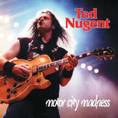 Ted Nugent - Motor City Madness