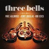 Rob Ickes/Jerry Douglas/Mike Auldridge - Three Bells (2014)