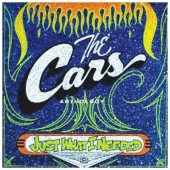 Cars - Cars Anthology – Just What I Needed