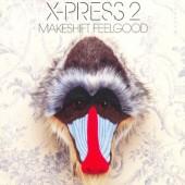 X-Press 2 - Makeshift Feelgood (2006)