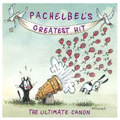 Johann Pachelbel - Pachelbel's Greatest Hit - The Ultimate Canon