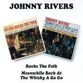 Johnny Rivers - Rocks The Folk / Meanwhile Back At The Whisky A-Go-Go