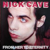 Nick Cave & The Bad Seeds - From Her To Eternity (CD + DVD)