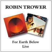 Robin Trower - For Earth Below/Robin Trower Live