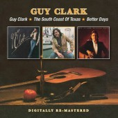 Guy Clark - Guy Clark / The South Coast Of Texas / Better Days (Remaster 2013)