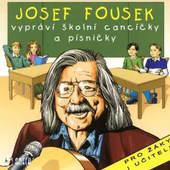 Josef Fousek - Vypráví školní cancíčka a písničky (2004)