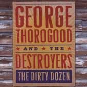 George Thorogood & The Destroyers - Dirty Dozen (2009)