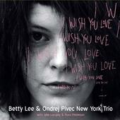 Betty Lee & Ondřej Pivec New York Trio - I Wish You Love