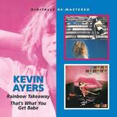 Kevin Ayers - Rainbow Takeaway / Thats What You Get Babe