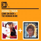 Shania Twain - 2For1: Come On Over / The Woman In Me