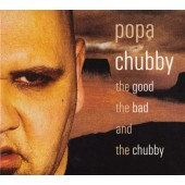 Popa Chubby - Good The Bad And The Chubby (2002)