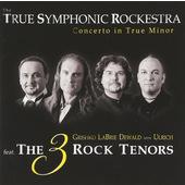True Symphonic Rockestra Feat. The 3 Rock Tenors - Concerto In True Minor (2008)