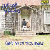 Junior Wells - Come On In This House (1996)
