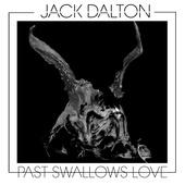 Jack Dalton - Past Swallows Love (2015)
