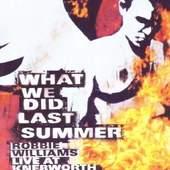 Robbie Williams - What We Did Last Summer (Live At Knebworth)