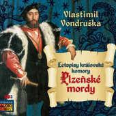 Vlastimil Vondruška - Plzeňské mordy: Letopisy královské komory /MP3