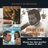Jerry Lee Lewis - Touching Home/Would You Take Another Chance on Me?