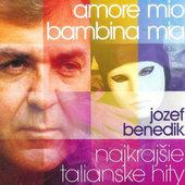 Jozef Benedik - Amore Mio, Bambina Mia - Najkrajšie Talianske Hity (2003)