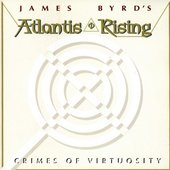 James Byrd's Atlantis Rising* - Crimes Of Virtuosity