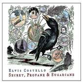 Elvis Costello - Secret Profane and Sugarcane