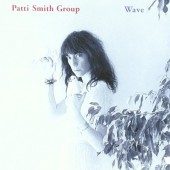 Patti Smith Group - Wave (Remastered 1996)