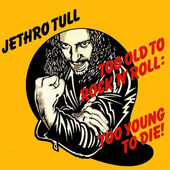 Jethro Tull - Too Old To Rock 'N' Roll: Too Young To Die (Remastered 2002)