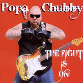 Popa Chubby - Fight Is On (2010)