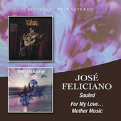 José Feliciano - Souled / For My Love... Mother Music (Remastered 2015)