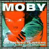 Moby - Everything Is Wrong : DJ Mix Album
