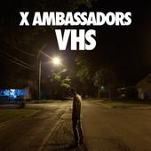 X Ambassadors - VHS (2015)