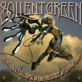 Soilent Green - Inevitable Collapse In The Presence Of Conviction
