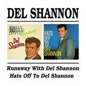 Del Shannon - Runaway With Del Shannon / Hats Off To Del Shannon