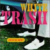 White Trash - Si O Si Que?