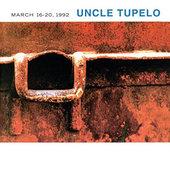 Uncle Tupelo - March 16-20, 1992 (Edice 2015)