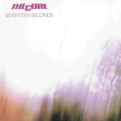 Cure - Seventeen Seconds (Remastered 2005)