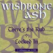Wishbone Ash - Theres The Rub / Locked In