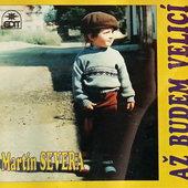 Martin Severa - Až Budem Velicí (1996)